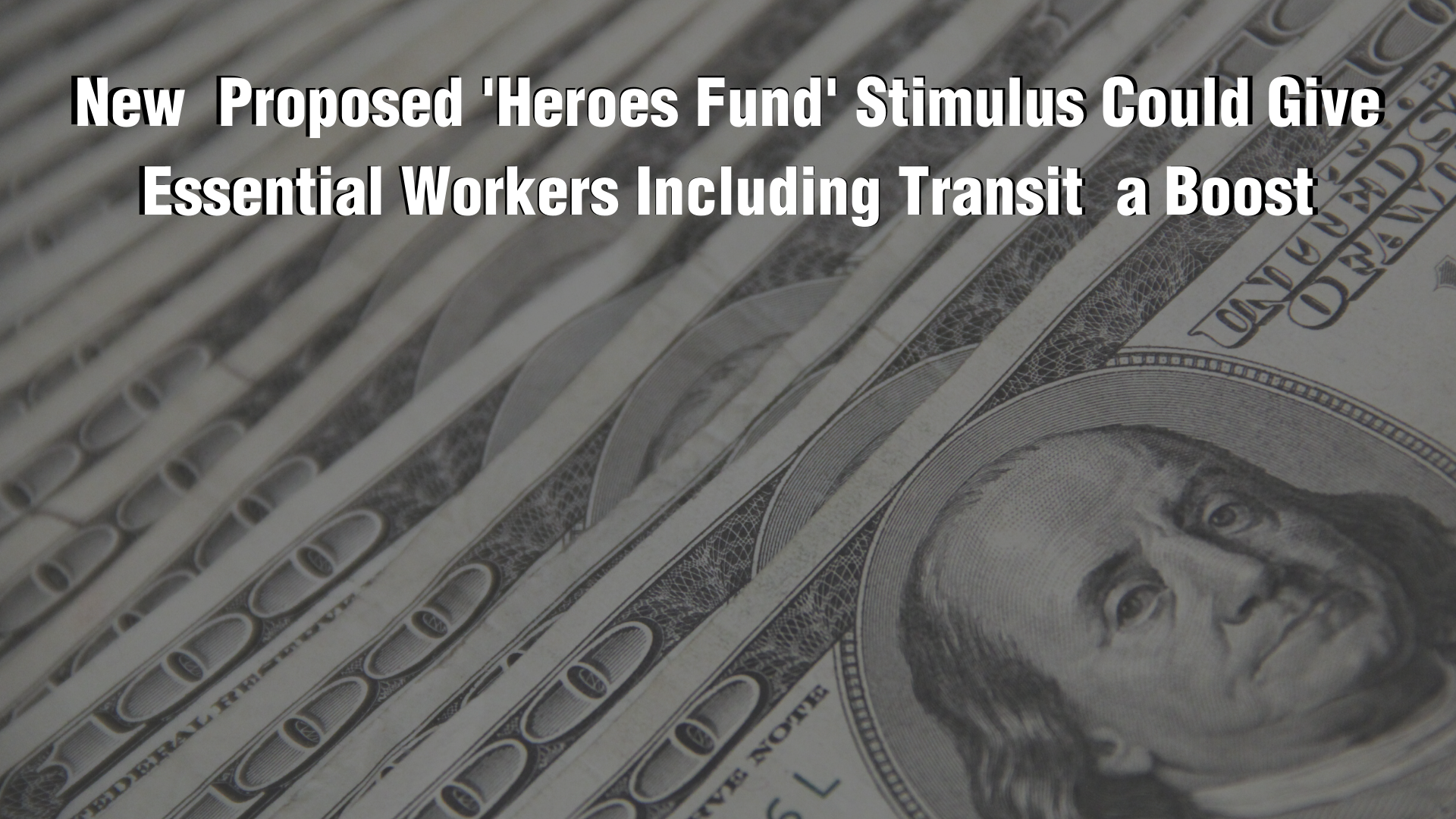New Proposed 'Heroes Fund' Stimulus Could Give Essential Workers Including Transit a Boost